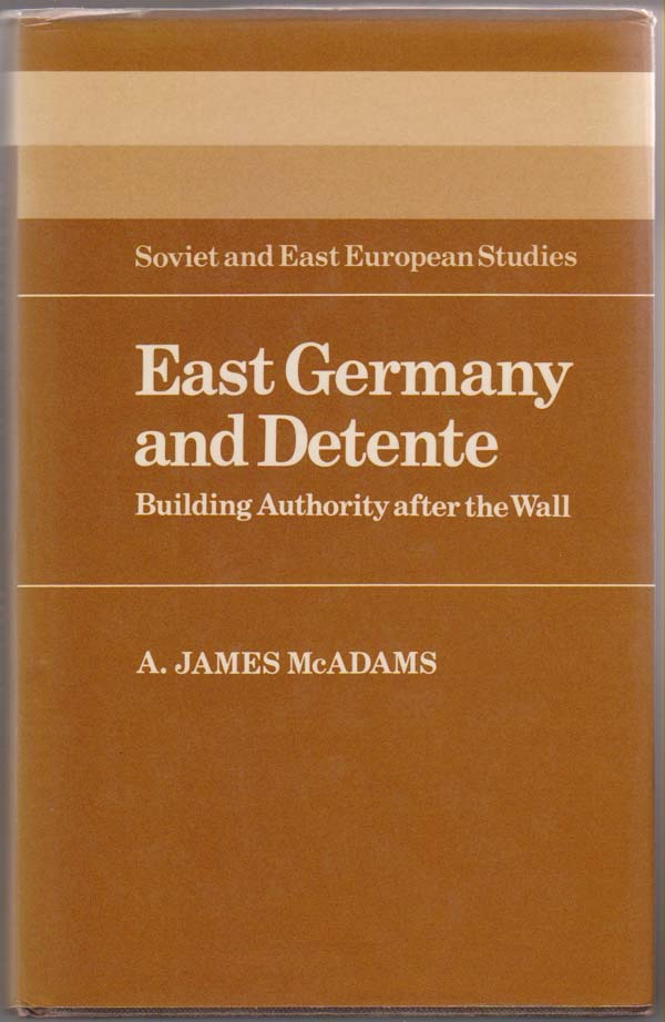 Image for East Germany and Detente:  Building Authority after the Wall