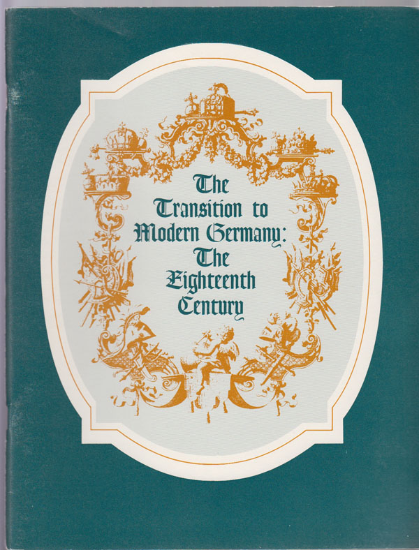 Image for The Transition To Modern Germany:  The Eighteenth Century : an Exhibition