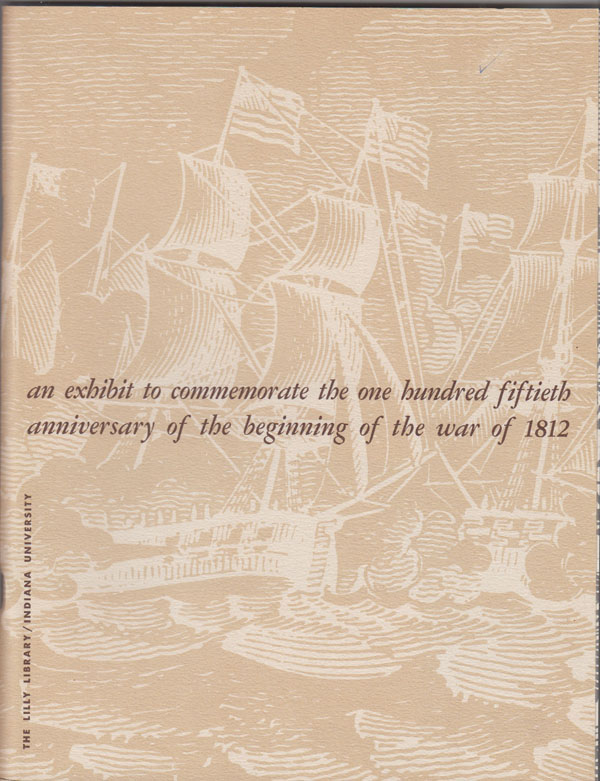 Image for An Exhibit to Commemorate the One Hundred Fiftieth Anniversary of the Beginning of the War of 1812.