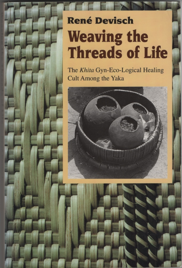 Image for Weaving the Threads of Life: the Khita Gyn-Eco-Logical Healing Cult Among the Yaka