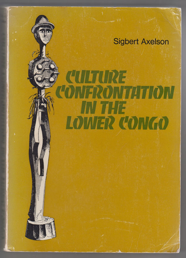 Image for Culture Confrontation in the Lower Congo  From the Old Congo Kingdom to the Congo Independent State: with Special Reference to the Swedish Missionaries