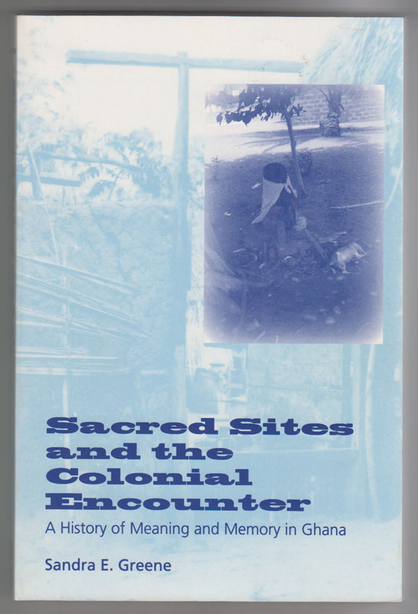 Image for Sacred Sites and the Colonial Encounter  A History of Meaning and Memory in Ghana