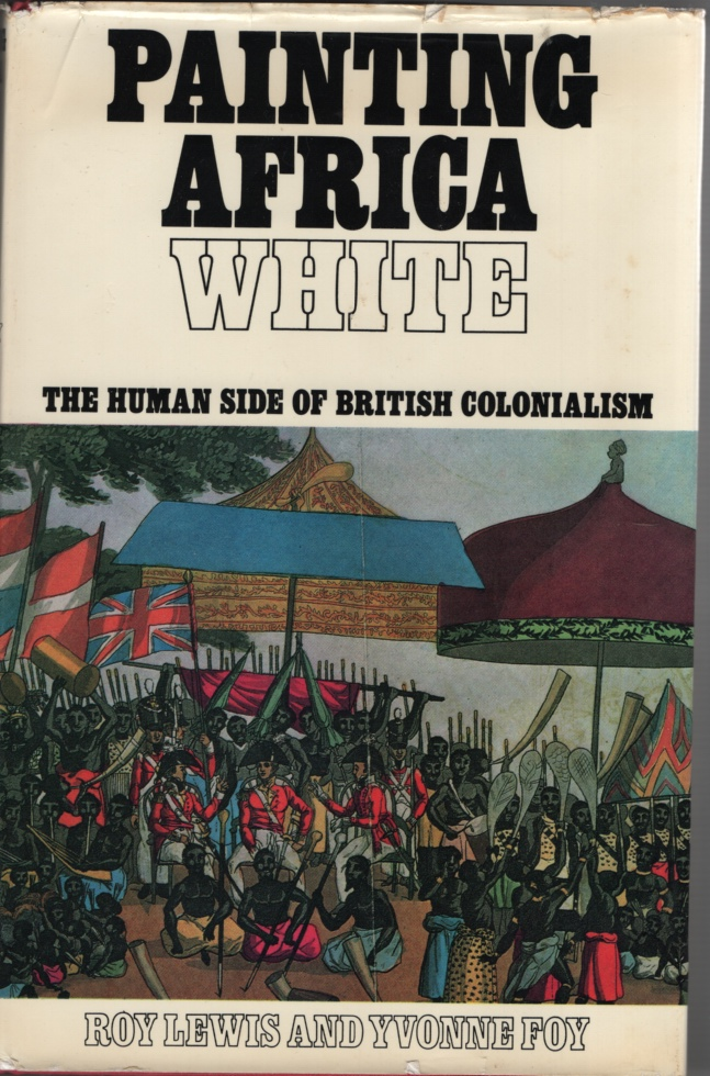 Image for Painting Africa White. the Human Side of British Colonialism.