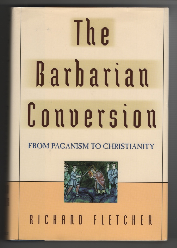 Image for The Barbarian Conversion From Paganism to Christianity